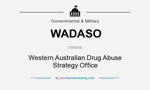 What does WADASO mean? It stands for Western Australian Drug Abuse Strategy Office