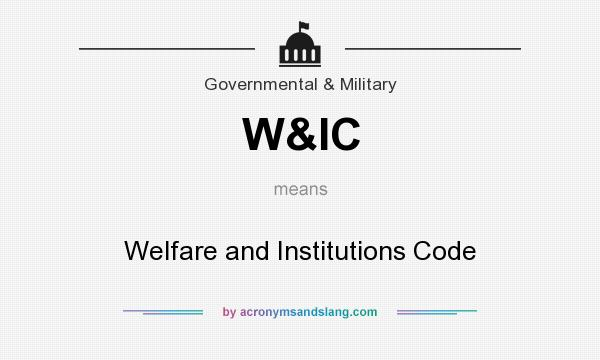 What does W&IC mean? It stands for Welfare and Institutions Code