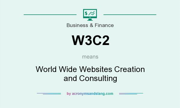 What does W3C2 mean? It stands for World Wide Websites Creation and Consulting