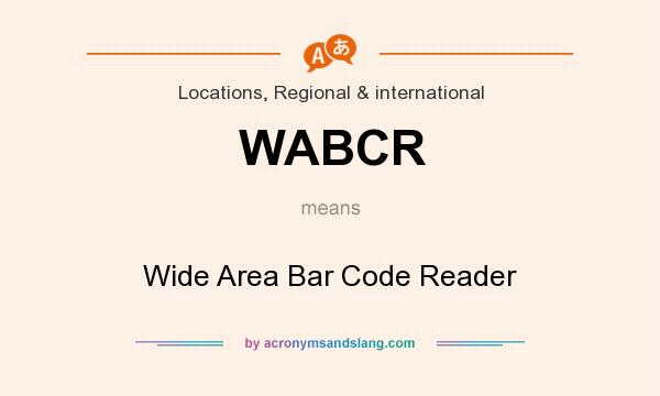 What does WABCR mean? It stands for Wide Area Bar Code Reader