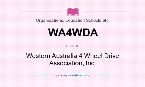 What does WA4WDA mean? It stands for Western Australia 4 Wheel Drive Association, Inc.