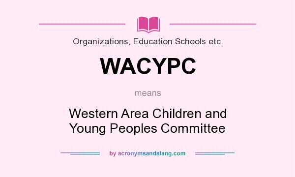 What does WACYPC mean? It stands for Western Area Children and Young Peoples Committee