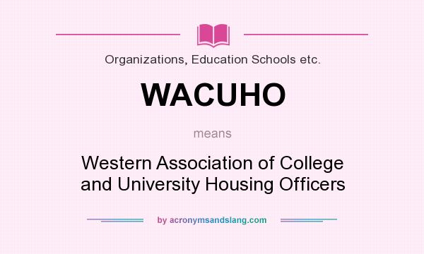 What does WACUHO mean? It stands for Western Association of College and University Housing Officers
