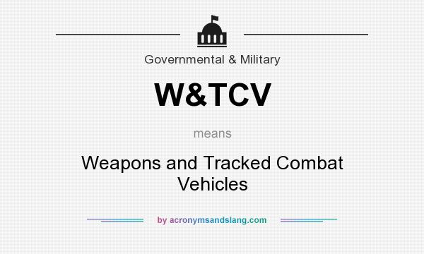 What does W&TCV mean? It stands for Weapons and Tracked Combat Vehicles