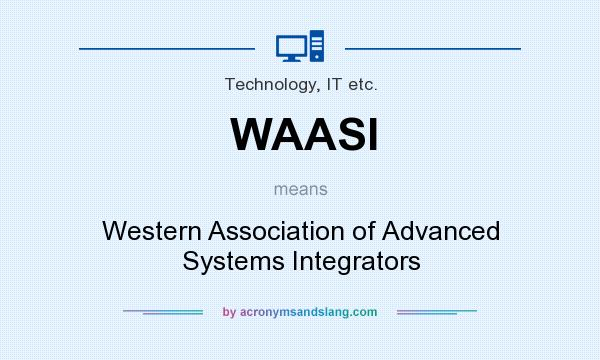 What does WAASI mean? It stands for Western Association of Advanced Systems Integrators