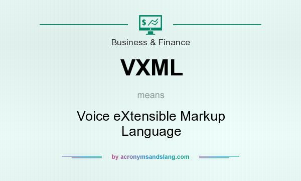 What does VXML mean? It stands for Voice eXtensible Markup Language