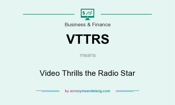 What does VTTRS mean? It stands for Video Thrills the Radio Star