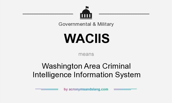 What does WACIIS mean? It stands for Washington Area Criminal Intelligence Information System
