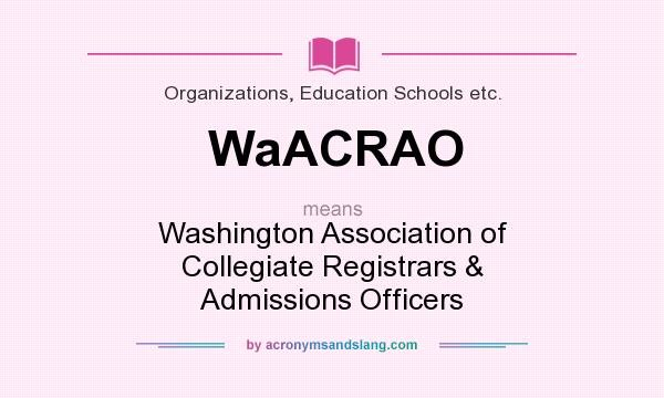 What does WaACRAO mean? It stands for Washington Association of Collegiate Registrars & Admissions Officers