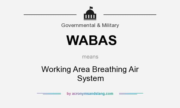 What does WABAS mean? It stands for Working Area Breathing Air System
