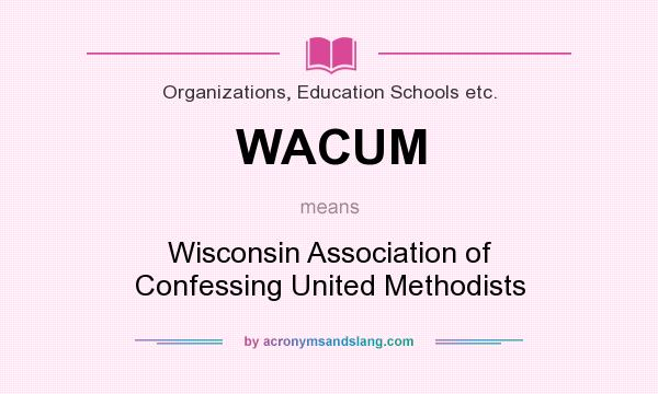 What does WACUM mean? It stands for Wisconsin Association of Confessing United Methodists