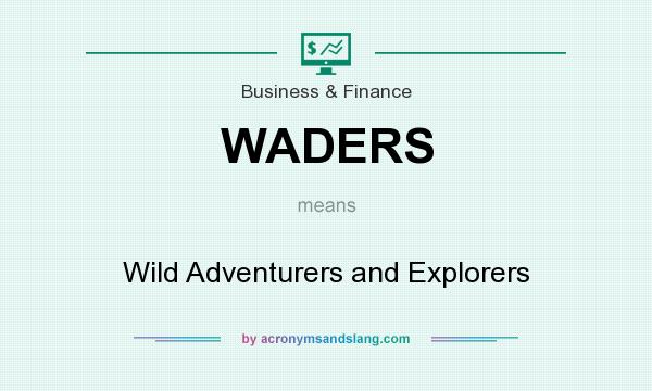 What does WADERS mean? It stands for Wild Adventurers and Explorers