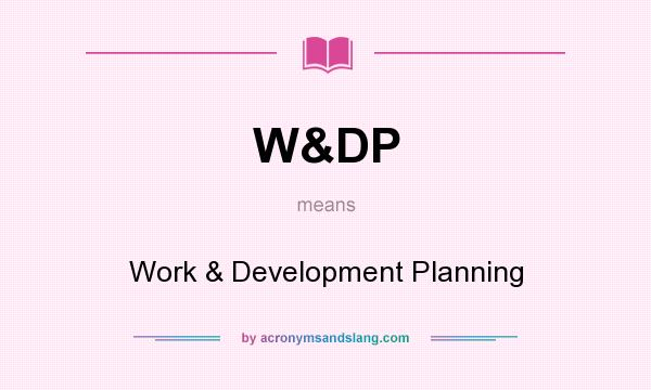 What does W&DP mean? It stands for Work & Development Planning