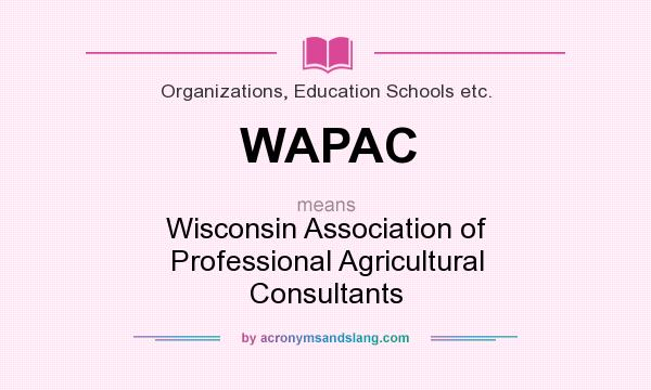 What does WAPAC mean? It stands for Wisconsin Association of Professional Agricultural Consultants