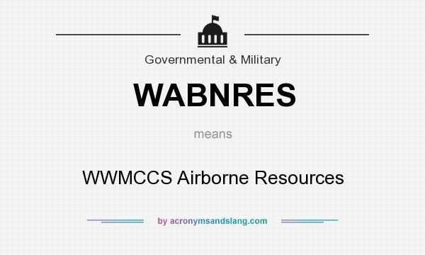 What does WABNRES mean? It stands for WWMCCS Airborne Resources