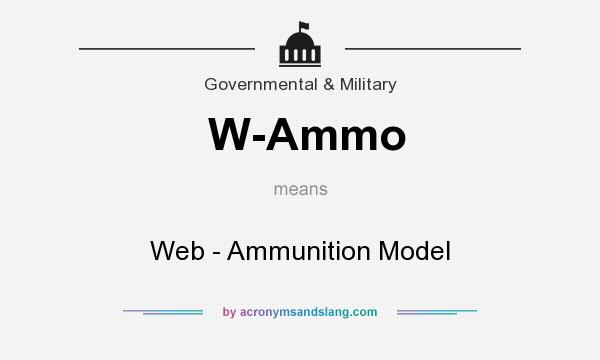 What does W-Ammo mean? It stands for Web - Ammunition Model