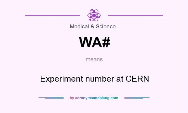 What does WA# mean? It stands for Experiment number at CERN