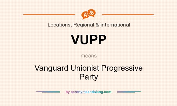 What does VUPP mean? It stands for Vanguard Unionist Progressive Party
