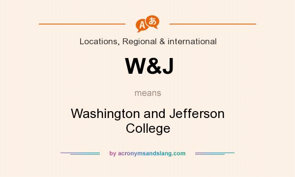 What does W&J mean? It stands for Washington and Jefferson College