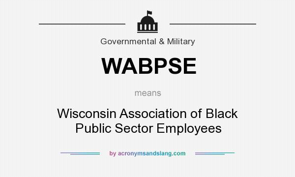 What does WABPSE mean? It stands for Wisconsin Association of Black Public Sector Employees