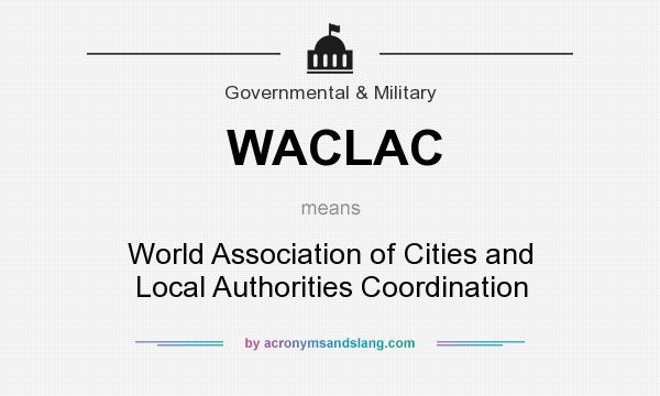 What does WACLAC mean? It stands for World Association of Cities and Local Authorities Coordination