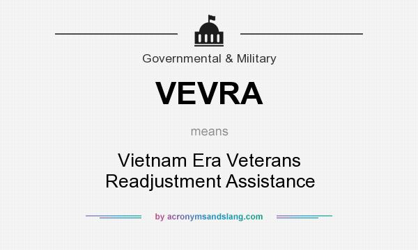 What does VEVRA mean? It stands for Vietnam Era Veterans Readjustment Assistance