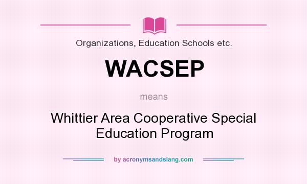 What does WACSEP mean? It stands for Whittier Area Cooperative Special Education Program