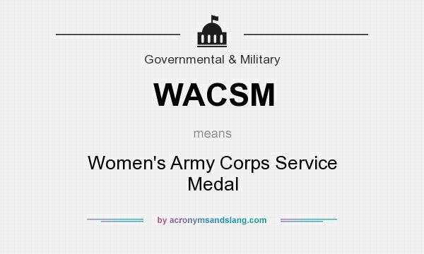 What does WACSM mean? It stands for Women`s Army Corps Service Medal