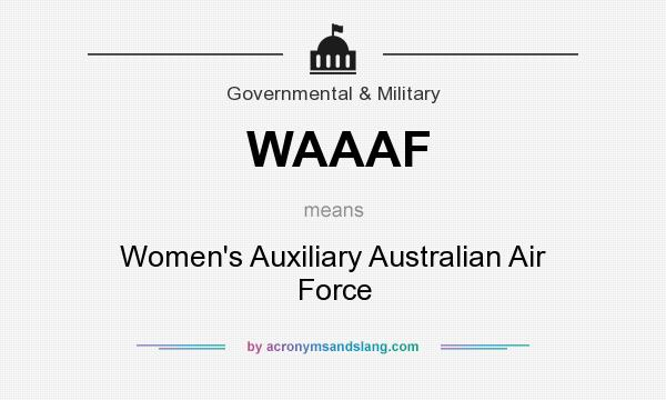 What does WAAAF mean? It stands for Women`s Auxiliary Australian Air Force