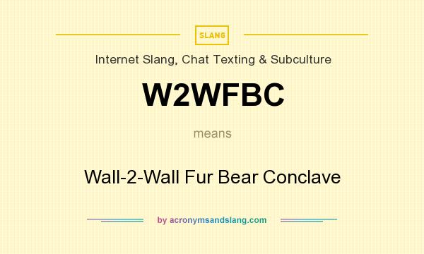 What does W2WFBC mean? It stands for Wall-2-Wall Fur Bear Conclave