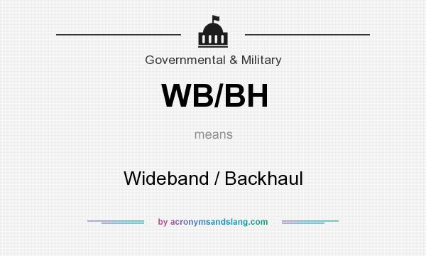 Definition Of Wb Bh Stands For Wideband Backhaul By Acronymsandslang