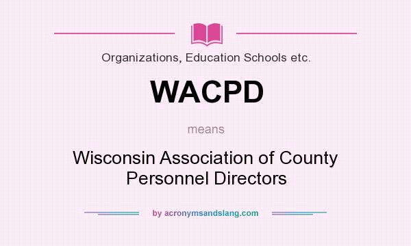 What does WACPD mean? It stands for Wisconsin Association of County Personnel Directors