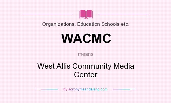 What does WACMC mean? It stands for West Allis Community Media Center