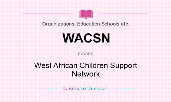 What does WACSN mean? It stands for West African Children Support Network
