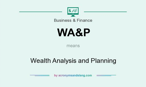 What does WA&P mean? It stands for Wealth Analysis and Planning