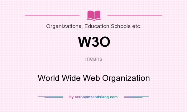 What does W3O mean? It stands for World Wide Web Organization