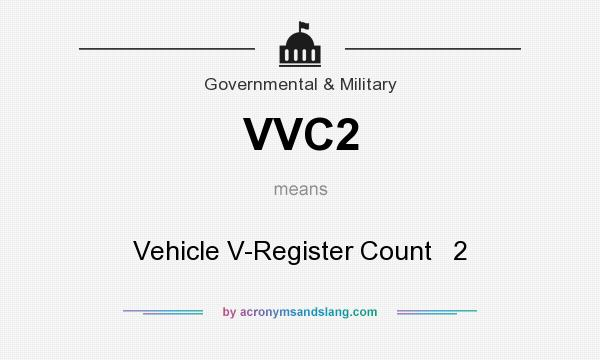 What does VVC2 mean? It stands for Vehicle V-Register Count   2