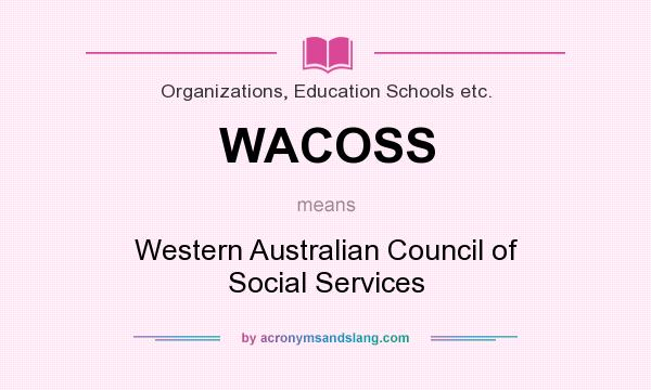 What does WACOSS mean? It stands for Western Australian Council of Social Services