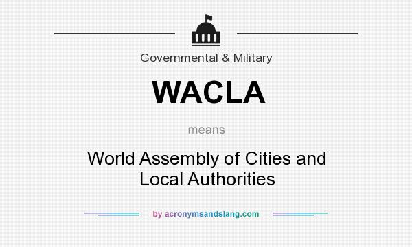 What does WACLA mean? It stands for World Assembly of Cities and Local Authorities