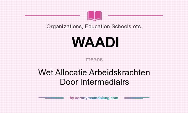 What does WAADI mean? It stands for Wet Allocatie Arbeidskrachten Door Intermediairs