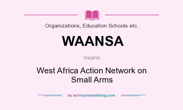What does WAANSA mean? It stands for West Africa Action Network on Small Arms