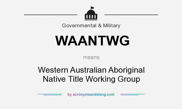 What does WAANTWG mean? It stands for Western Australian Aboriginal Native Title Working Group