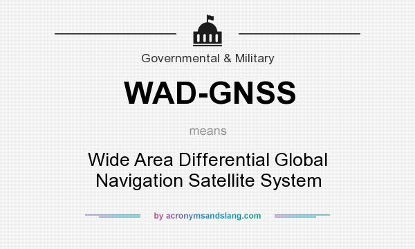 What does WAD-GNSS mean? It stands for Wide Area Differential Global Navigation Satellite System