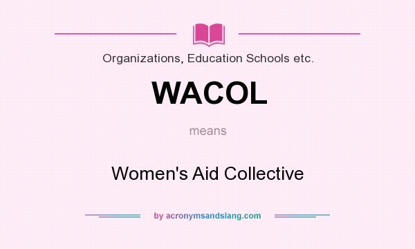 What does WACOL mean? It stands for Women`s Aid Collective