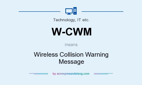 What does W-CWM mean? It stands for Wireless Collision Warning Message
