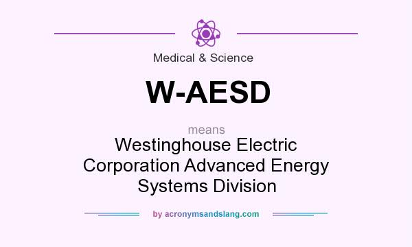 What does W-AESD mean? It stands for Westinghouse Electric Corporation Advanced Energy Systems Division