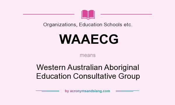 What does WAAECG mean? It stands for Western Australian Aboriginal Education Consultative Group
