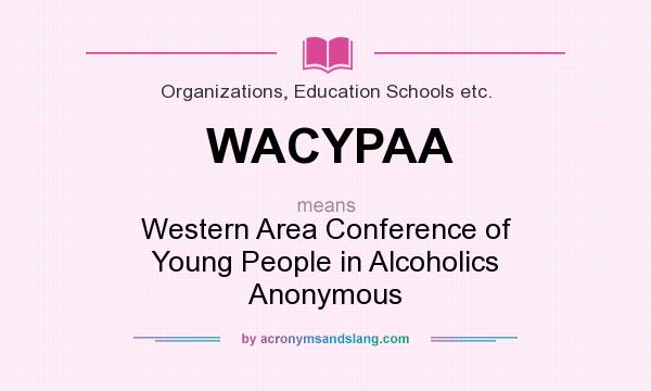 What does WACYPAA mean? It stands for Western Area Conference of Young People in Alcoholics Anonymous