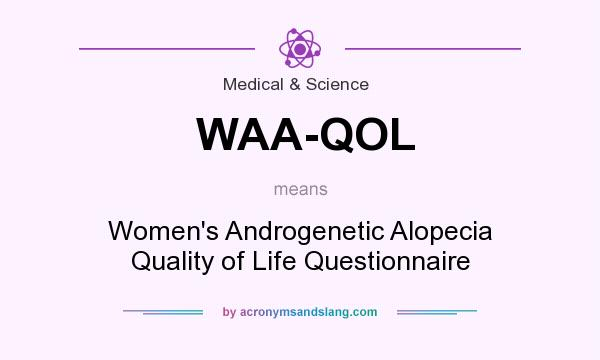 What does WAA-QOL mean? It stands for Women`s Androgenetic Alopecia Quality of Life Questionnaire