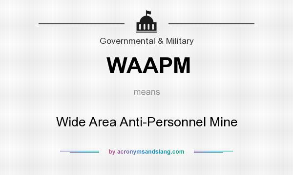 What does WAAPM mean? It stands for Wide Area Anti-Personnel Mine